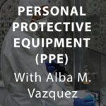 Personal Protective Equipment (PPE) Course with Alba Vazquez, MCS-P